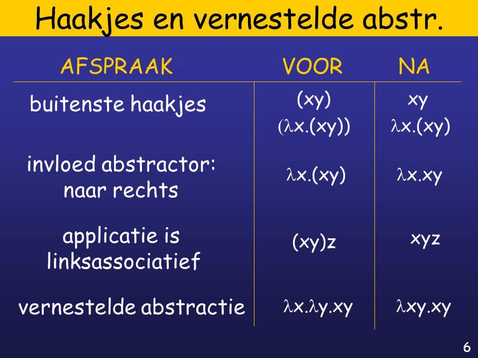 6 Haakjes en vernestelde abstr. buitenste haakjes applicatie is linksassociatief vernestelde abstractie invloed abstractor: naar rechts x.(xy)  x.(xy