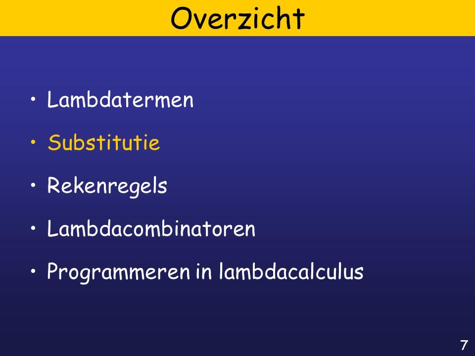 7 Overzicht Lambdatermen Substitutie Rekenregels Lambdacombinatoren Programmeren in lambdacalculus