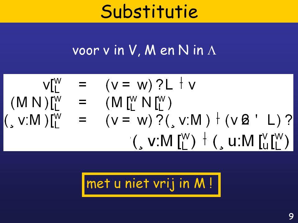 9 Substitutie voor v in V, M en N in  met u niet vrij in M !