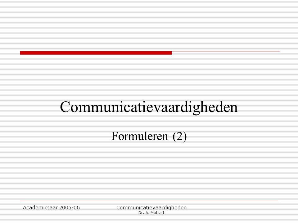 Academiejaar 2005-06 Communicatievaardigheden Dr. A. Mottart Communicatievaardigheden Formuleren (2)