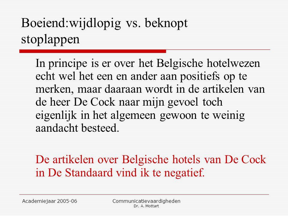 Academiejaar 2005-06 Communicatievaardigheden Dr. A. Mottart Boeiend:wijdlopig vs. beknopt stoplappen In principe is er over het Belgische hotelwezen