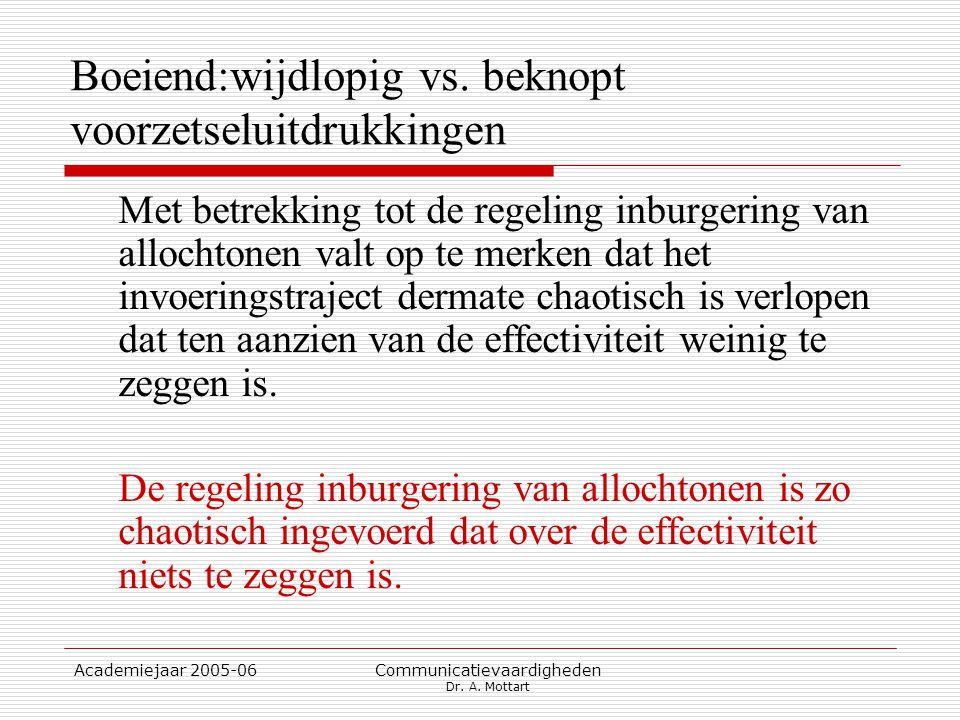 Academiejaar 2005-06 Communicatievaardigheden Dr. A. Mottart Boeiend:wijdlopig vs. beknopt voorzetseluitdrukkingen Met betrekking tot de regeling inbu
