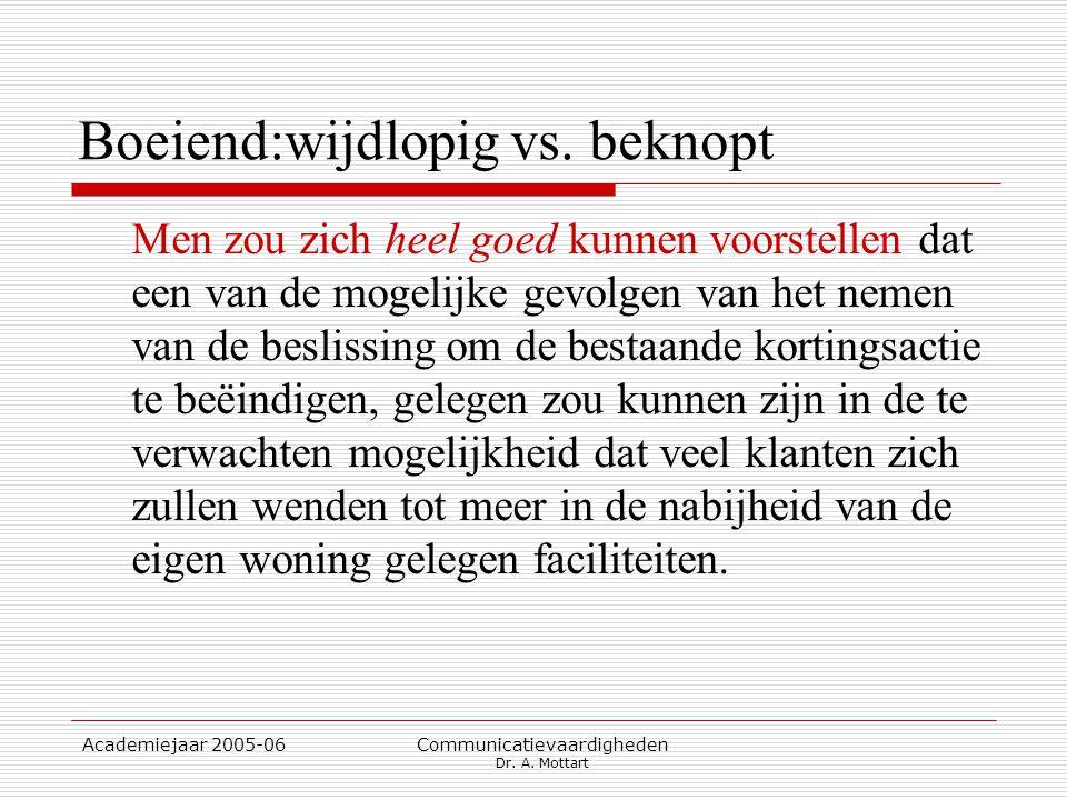 Academiejaar 2005-06 Communicatievaardigheden Dr. A. Mottart Boeiend:wijdlopig vs. beknopt Men zou zich heel goed kunnen voorstellen dat een van de mo