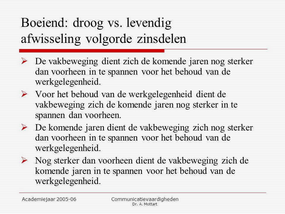 Academiejaar 2005-06 Communicatievaardigheden Dr. A. Mottart Boeiend: droog vs. levendig afwisseling volgorde zinsdelen  De vakbeweging dient zich de