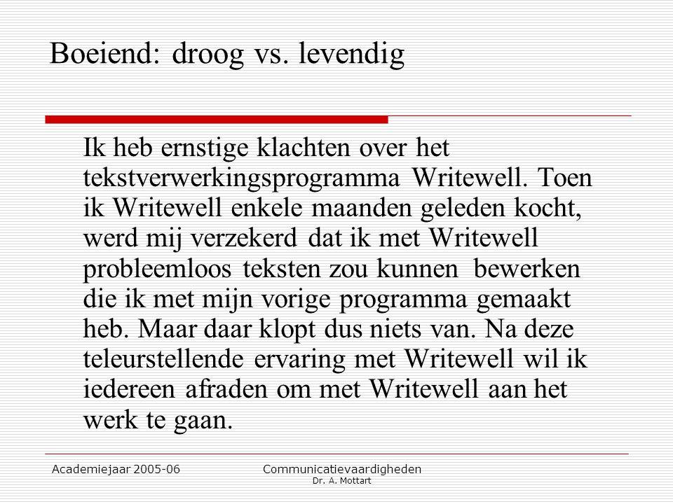 Academiejaar 2005-06 Communicatievaardigheden Dr. A. Mottart Boeiend: droog vs. levendig Ik heb ernstige klachten over het tekstverwerkingsprogramma W