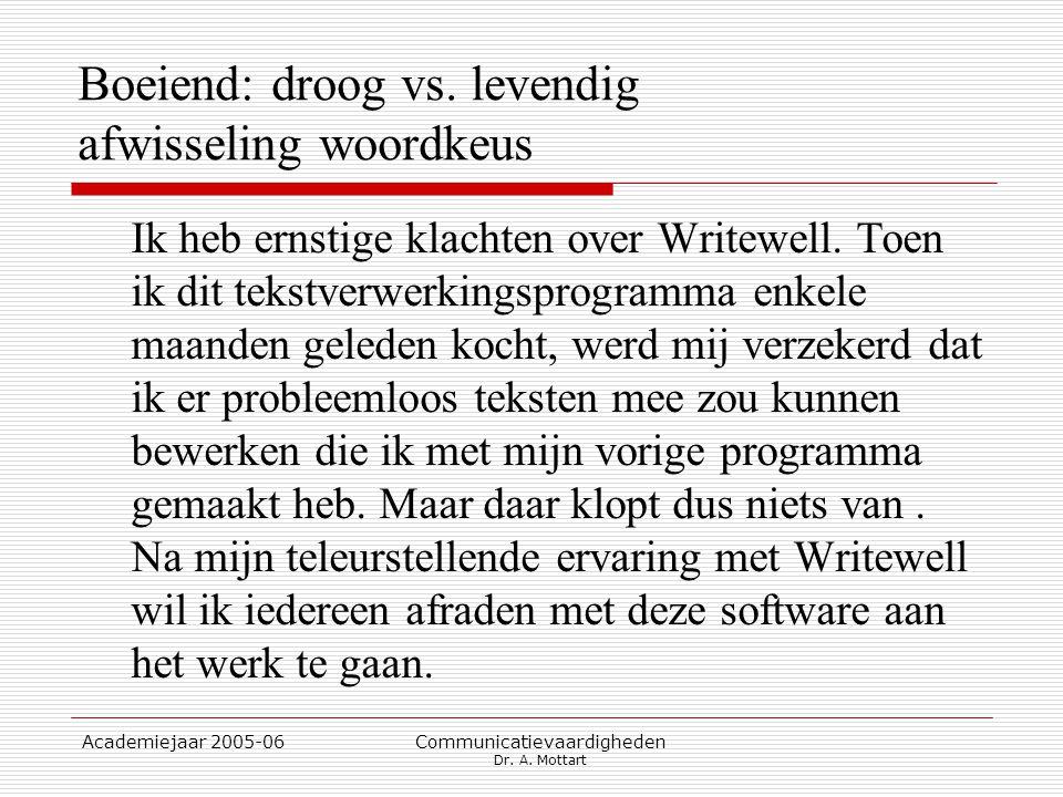 Academiejaar 2005-06 Communicatievaardigheden Dr. A. Mottart Boeiend: droog vs. levendig afwisseling woordkeus Ik heb ernstige klachten over Writewell
