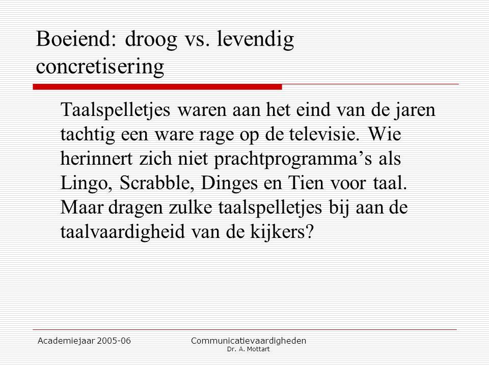 Academiejaar 2005-06 Communicatievaardigheden Dr. A. Mottart Boeiend: droog vs. levendig concretisering Taalspelletjes waren aan het eind van de jaren
