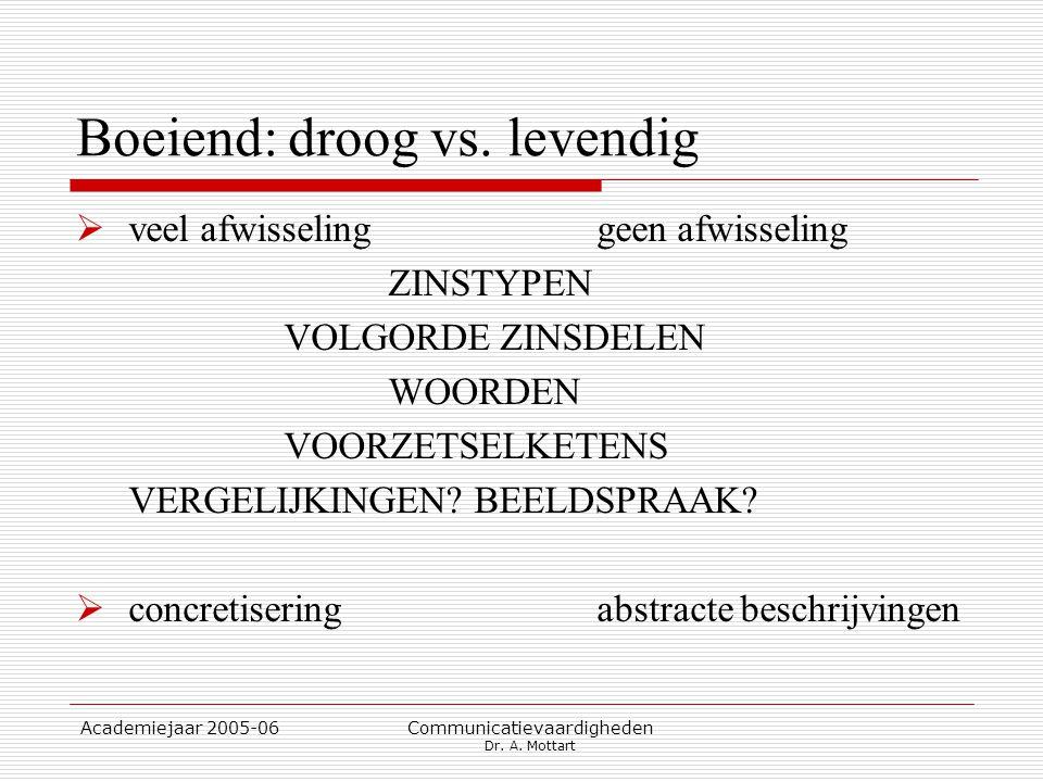 Academiejaar 2005-06 Communicatievaardigheden Dr. A. Mottart Boeiend: droog vs. levendig  veel afwisselinggeen afwisseling ZINSTYPEN VOLGORDE ZINSDEL