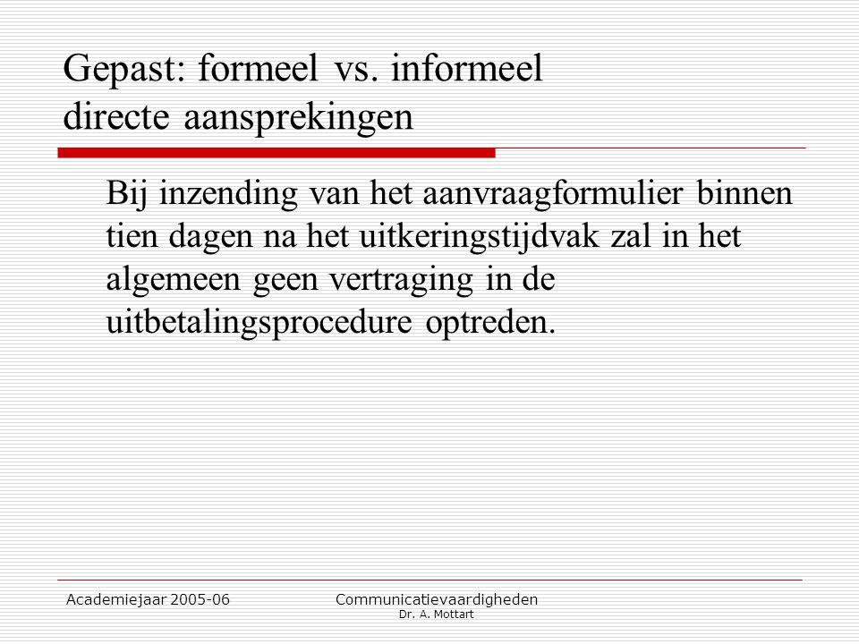 Academiejaar 2005-06 Communicatievaardigheden Dr. A. Mottart Gepast: formeel vs. informeel directe aansprekingen Bij inzending van het aanvraagformuli