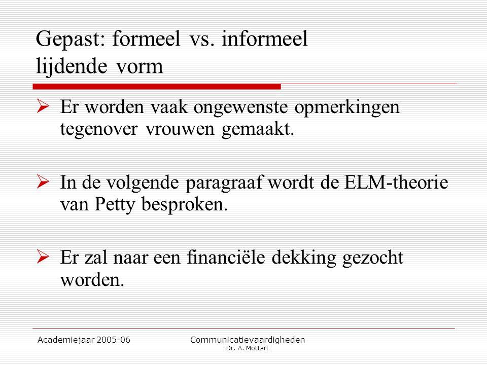 Academiejaar 2005-06 Communicatievaardigheden Dr. A. Mottart Gepast: formeel vs. informeel lijdende vorm  Er worden vaak ongewenste opmerkingen tegen