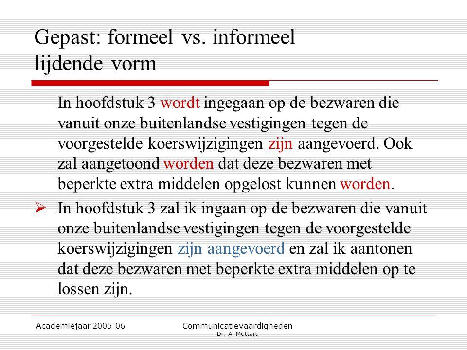 Academiejaar 2005-06 Communicatievaardigheden Dr. A. Mottart Gepast: formeel vs. informeel lijdende vorm In hoofdstuk 3 wordt ingegaan op de bezwaren