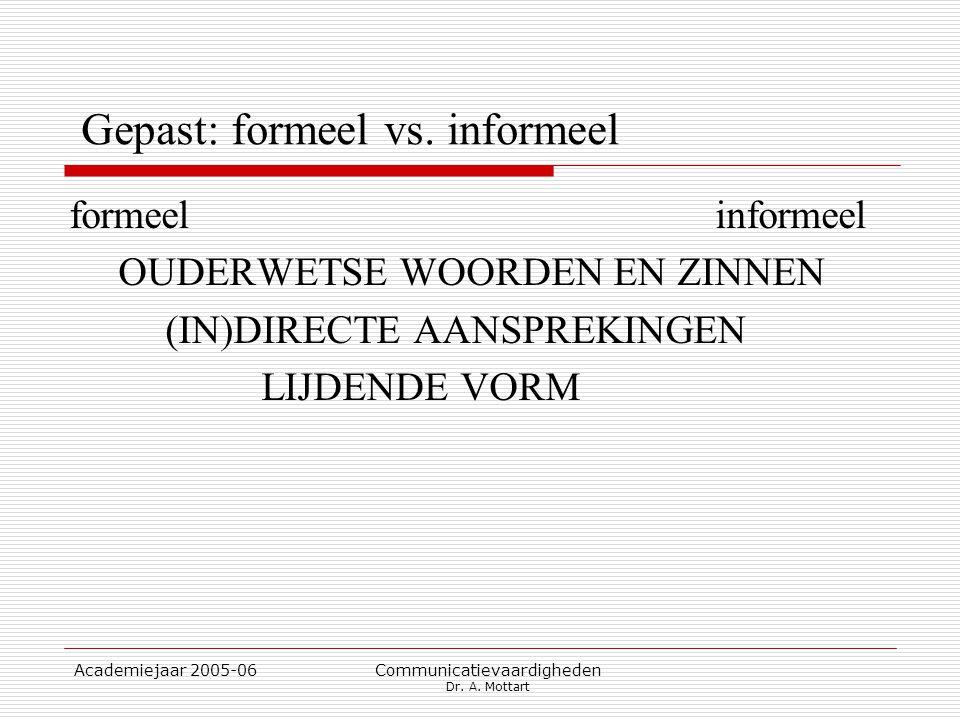 Academiejaar 2005-06 Communicatievaardigheden Dr. A. Mottart Gepast: formeel vs. informeel formeel informeel OUDERWETSE WOORDEN EN ZINNEN (IN)DIRECTE