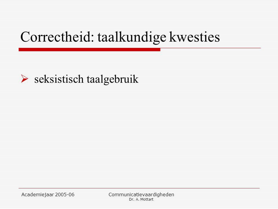 Academiejaar 2005-06 Communicatievaardigheden Dr. A. Mottart Correctheid: taalkundige kwesties  seksistisch taalgebruik