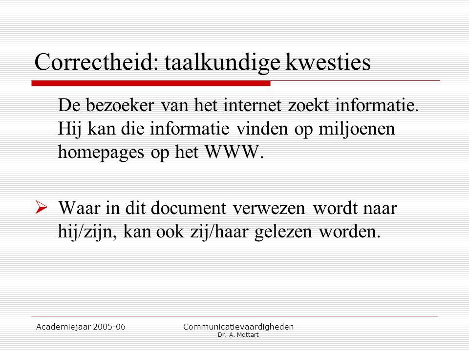 Academiejaar 2005-06 Communicatievaardigheden Dr. A. Mottart Correctheid: taalkundige kwesties De bezoeker van het internet zoekt informatie. Hij kan