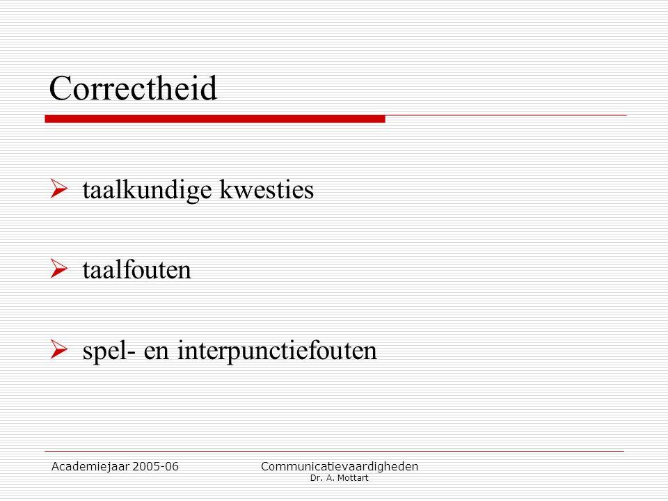Academiejaar 2005-06 Communicatievaardigheden Dr. A. Mottart Correctheid  taalkundige kwesties  taalfouten  spel- en interpunctiefouten
