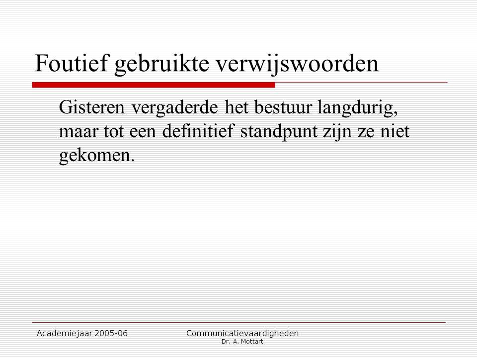 Academiejaar 2005-06 Communicatievaardigheden Dr. A. Mottart Foutief gebruikte verwijswoorden Gisteren vergaderde het bestuur langdurig, maar tot een