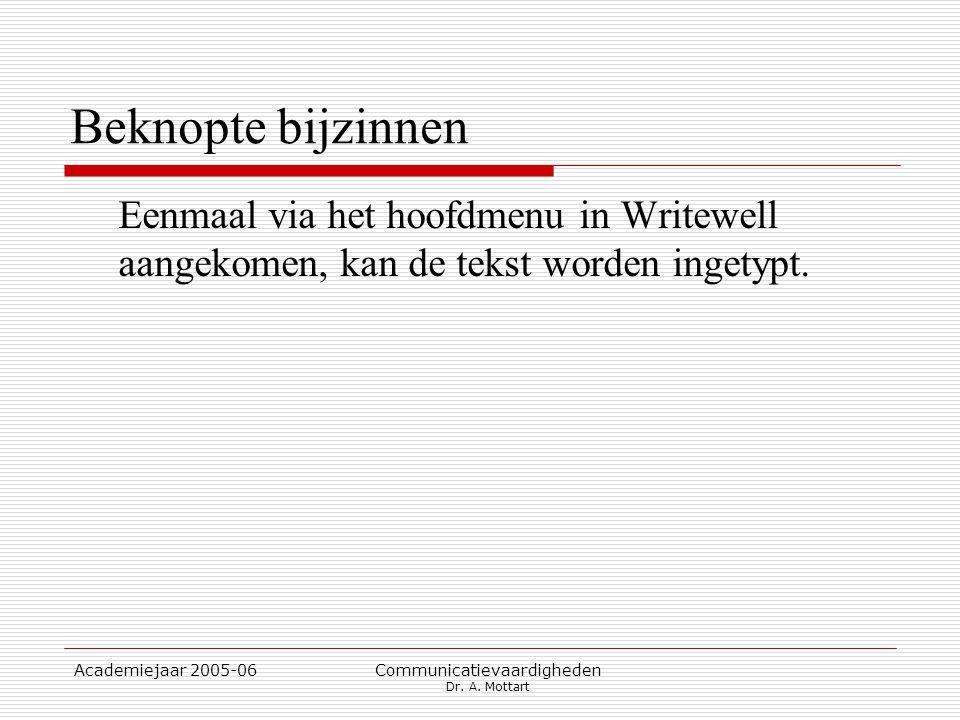 Academiejaar 2005-06 Communicatievaardigheden Dr. A. Mottart Beknopte bijzinnen Eenmaal via het hoofdmenu in Writewell aangekomen, kan de tekst worden