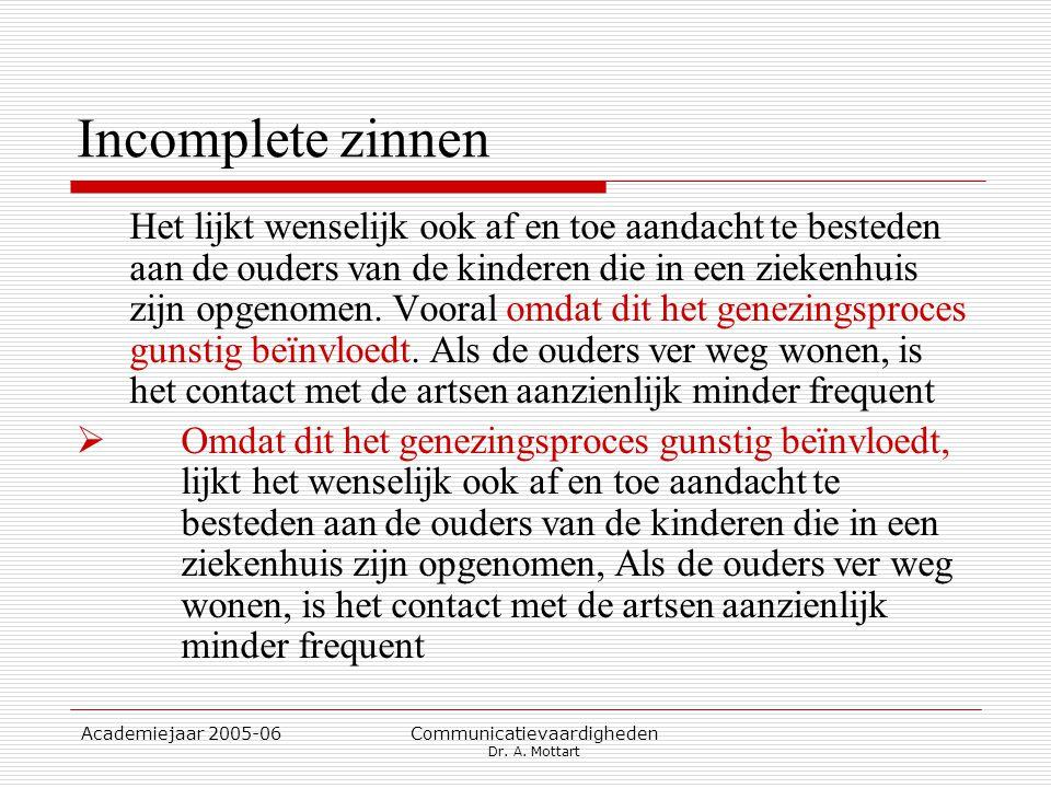 Academiejaar 2005-06 Communicatievaardigheden Dr. A. Mottart Incomplete zinnen Het lijkt wenselijk ook af en toe aandacht te besteden aan de ouders va