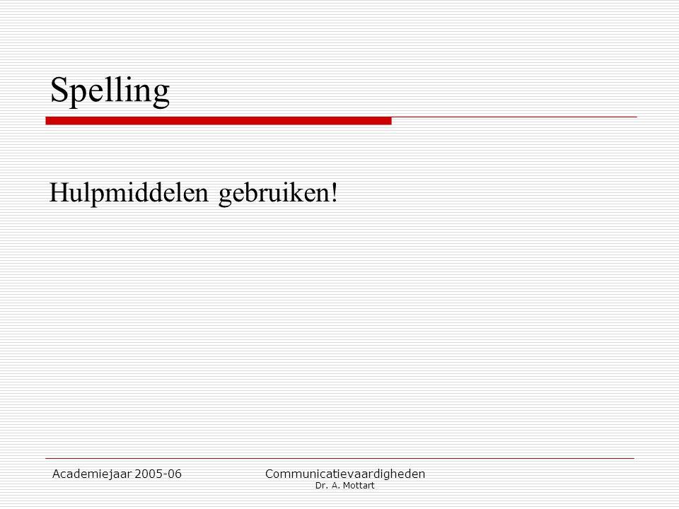 Academiejaar 2005-06 Communicatievaardigheden Dr. A. Mottart Spelling Hulpmiddelen gebruiken!