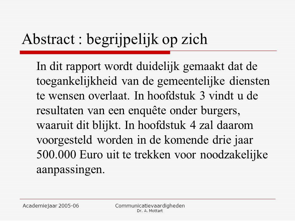 Academiejaar 2005-06 Communicatievaardigheden Dr. A. Mottart Abstract : begrijpelijk op zich In dit rapport wordt duidelijk gemaakt dat de toegankelij