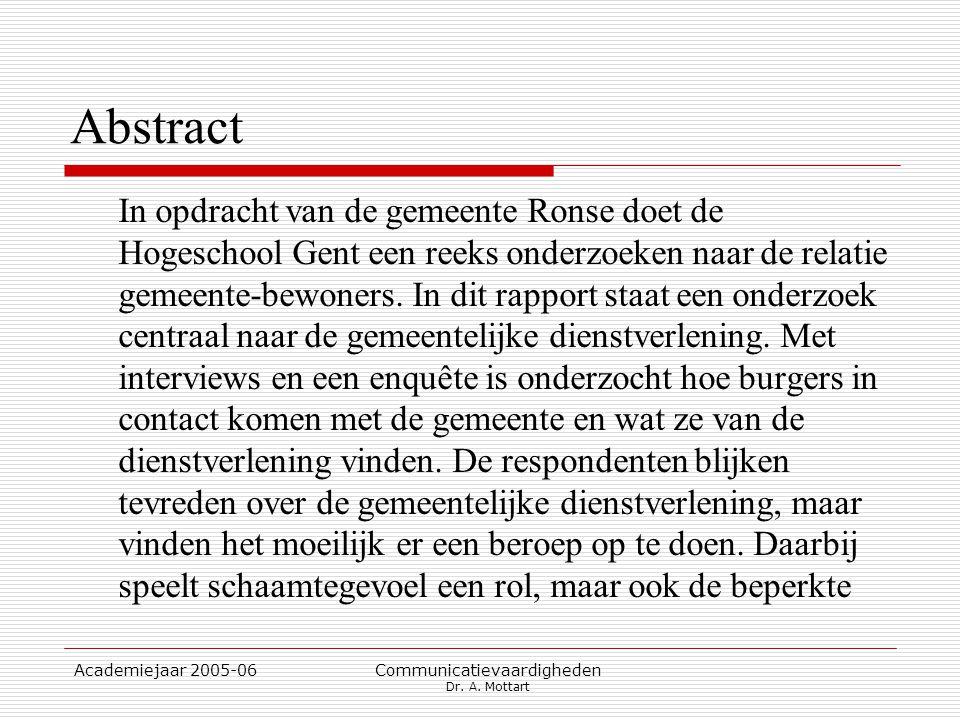Academiejaar 2005-06 Communicatievaardigheden Dr. A. Mottart Abstract In opdracht van de gemeente Ronse doet de Hogeschool Gent een reeks onderzoeken