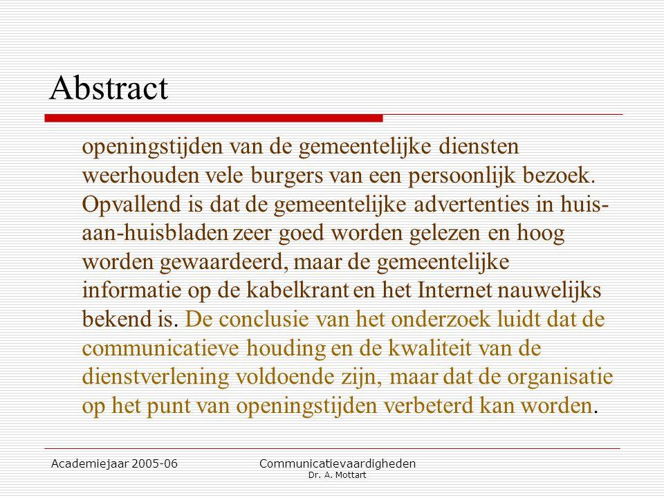 Academiejaar 2005-06 Communicatievaardigheden Dr. A. Mottart Abstract openingstijden van de gemeentelijke diensten weerhouden vele burgers van een per