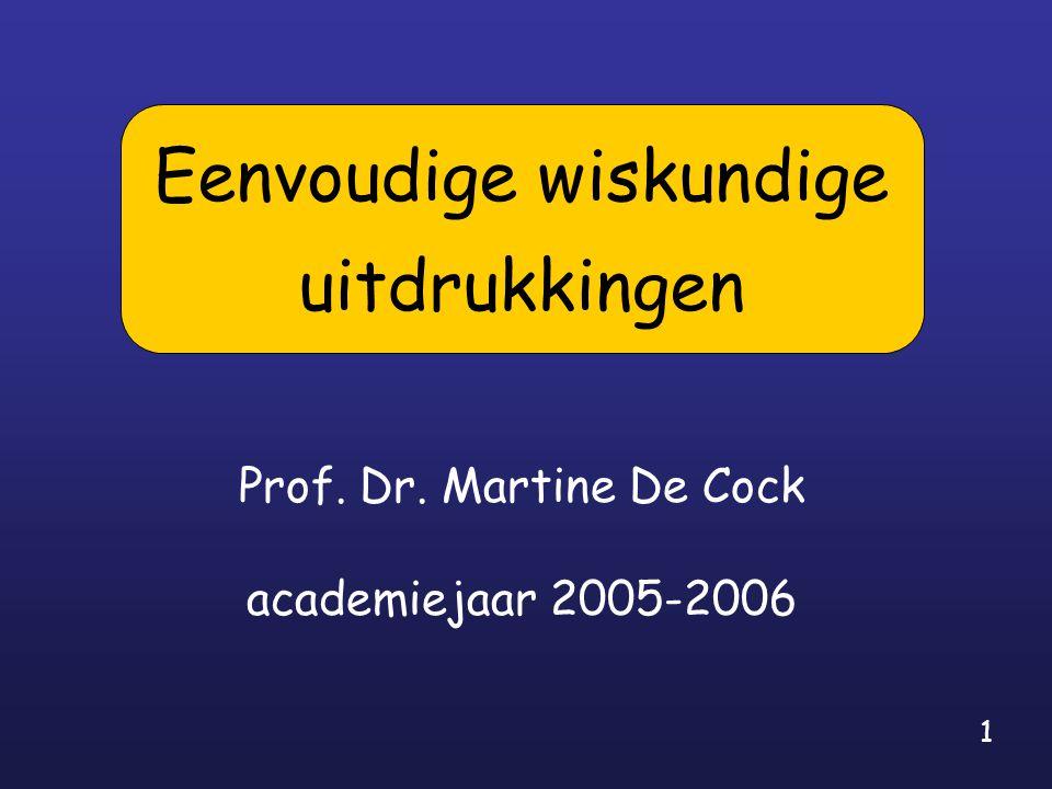 1 Prof. Dr. Martine De Cock academiejaar 2005-2006 Eenvoudige wiskundige uitdrukkingen