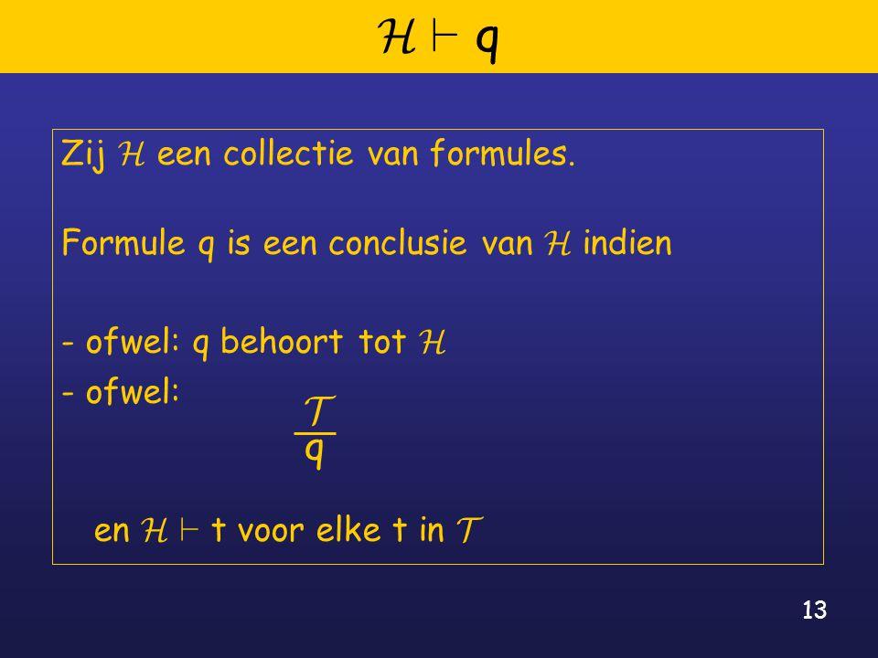13 H ` q Zij H een collectie van formules.