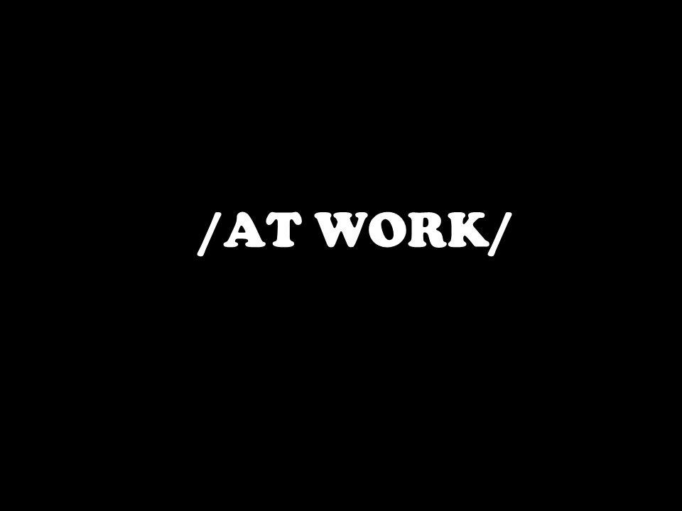 /AT WORK/