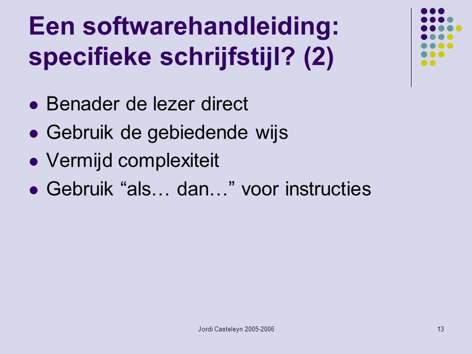 Jordi Casteleyn 2005-200613 Een softwarehandleiding: specifieke schrijfstijl? (2) Benader de lezer direct Gebruik de gebiedende wijs Vermijd complexit