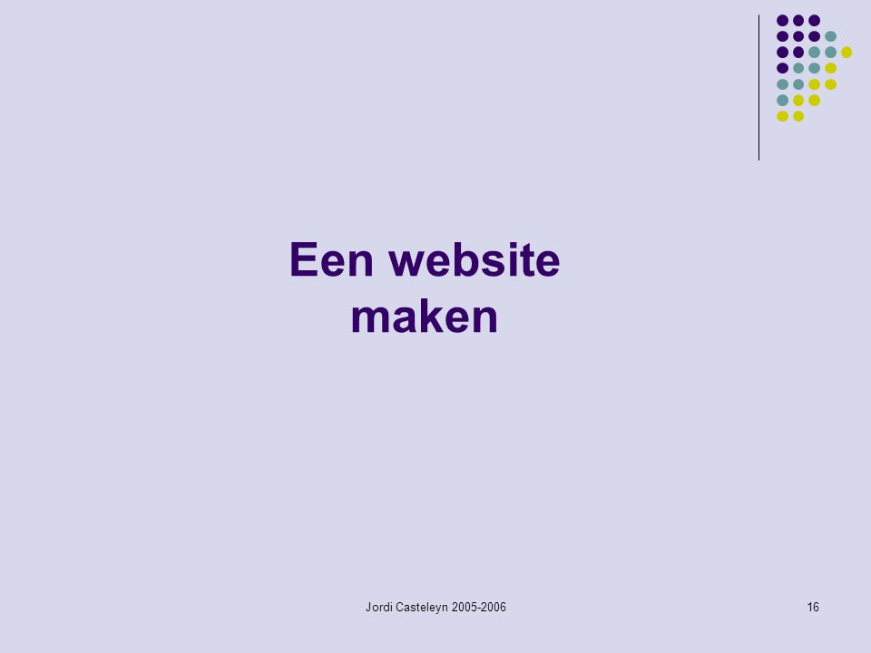 Jordi Casteleyn 2005-200616 Een website maken