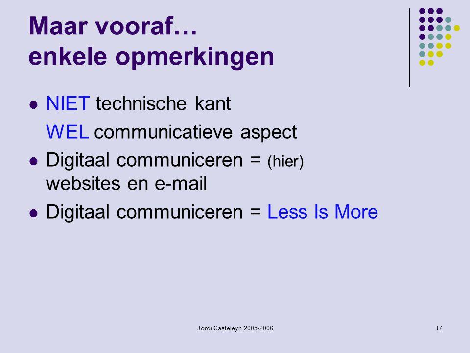 Jordi Casteleyn 2005-200617 Maar vooraf… enkele opmerkingen NIET technische kant WEL communicatieve aspect Digitaal communiceren = (hier) websites en