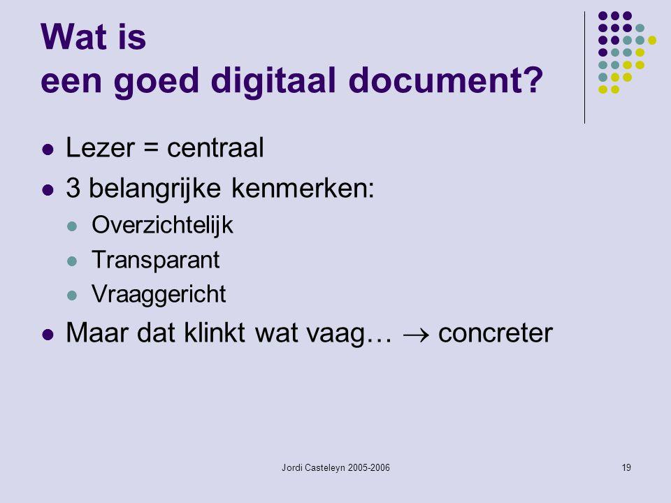 Jordi Casteleyn 2005-200619 Wat is een goed digitaal document? Lezer = centraal 3 belangrijke kenmerken: Overzichtelijk Transparant Vraaggericht Maar