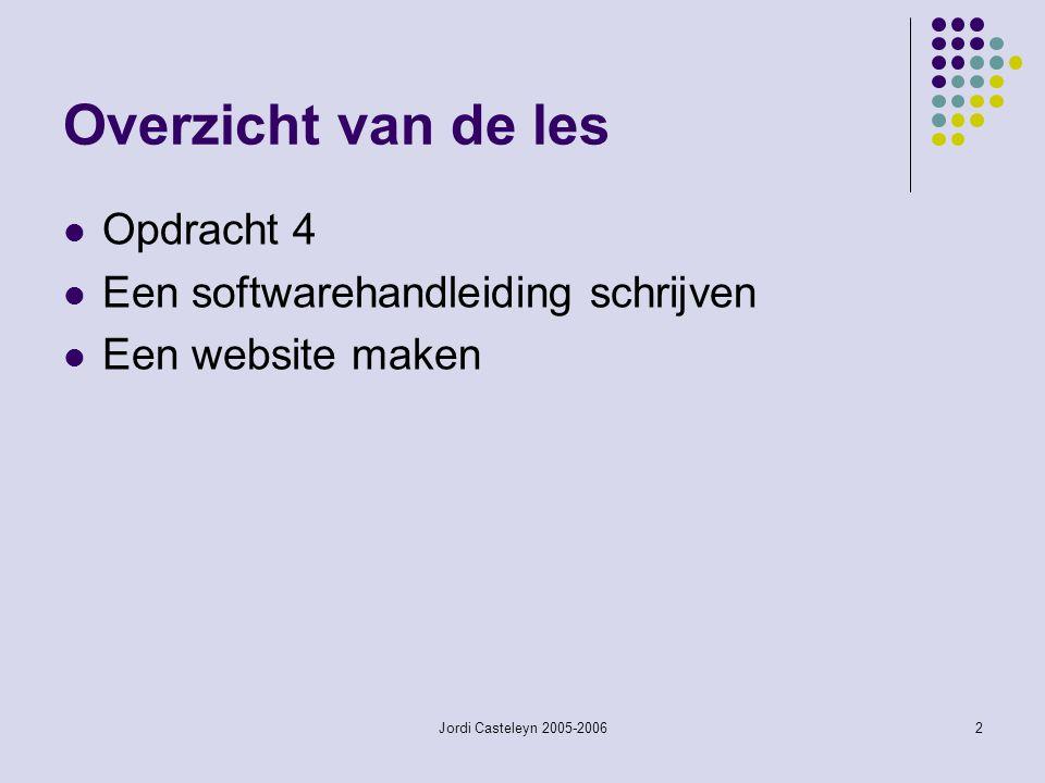 Jordi Casteleyn 2005-20062 Overzicht van de les Opdracht 4 Een softwarehandleiding schrijven Een website maken