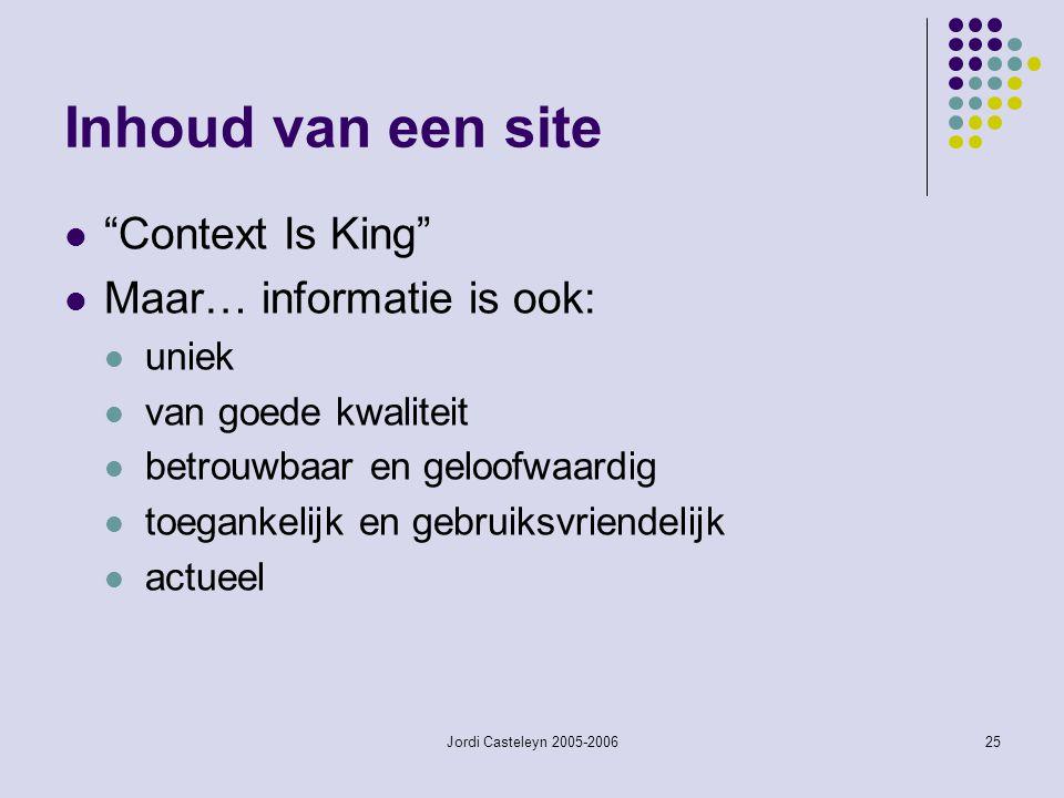 """Jordi Casteleyn 2005-200625 Inhoud van een site """"Context Is King"""" Maar… informatie is ook: uniek van goede kwaliteit betrouwbaar en geloofwaardig toeg"""