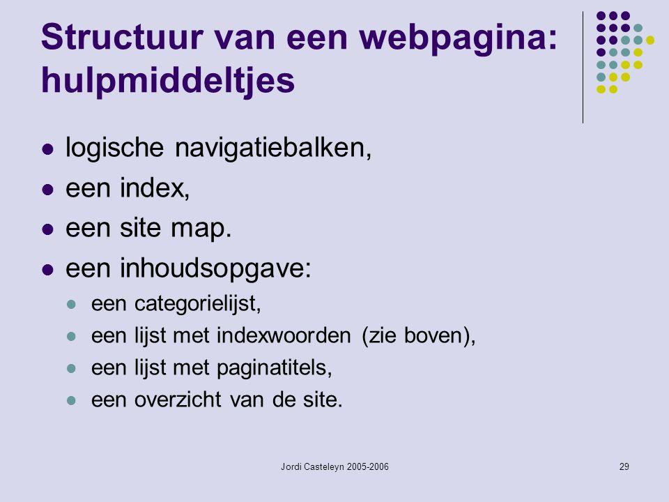 Jordi Casteleyn 2005-200629 Structuur van een webpagina: hulpmiddeltjes logische navigatiebalken, een index, een site map. een inhoudsopgave: een cate