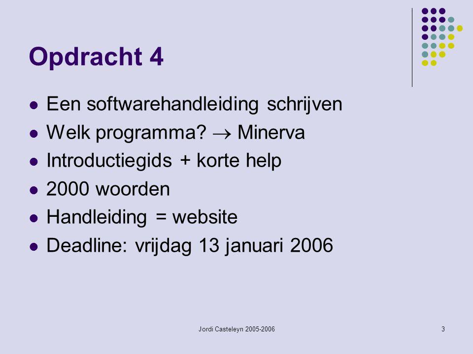 Jordi Casteleyn 2005-20063 Opdracht 4 Een softwarehandleiding schrijven Welk programma?  Minerva Introductiegids + korte help 2000 woorden Handleidin