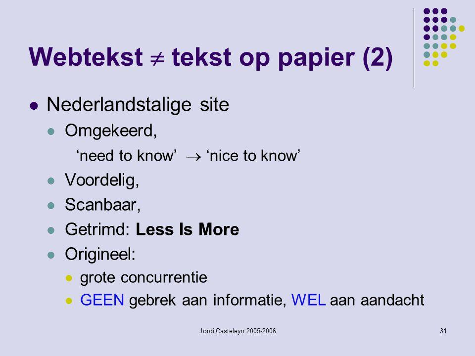 Jordi Casteleyn 2005-200631 Webtekst  tekst op papier (2) Nederlandstalige site Omgekeerd, 'need to know'  'nice to know' Voordelig, Scanbaar, Getri