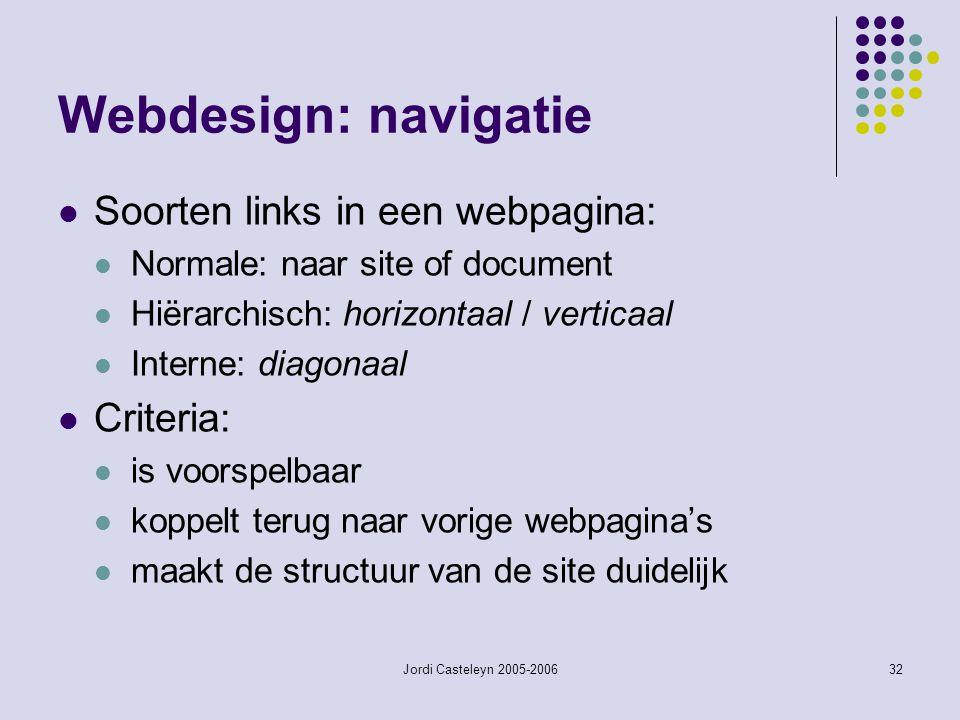 Jordi Casteleyn 2005-200632 Webdesign: navigatie Soorten links in een webpagina: Normale: naar site of document Hiërarchisch: horizontaal / verticaal