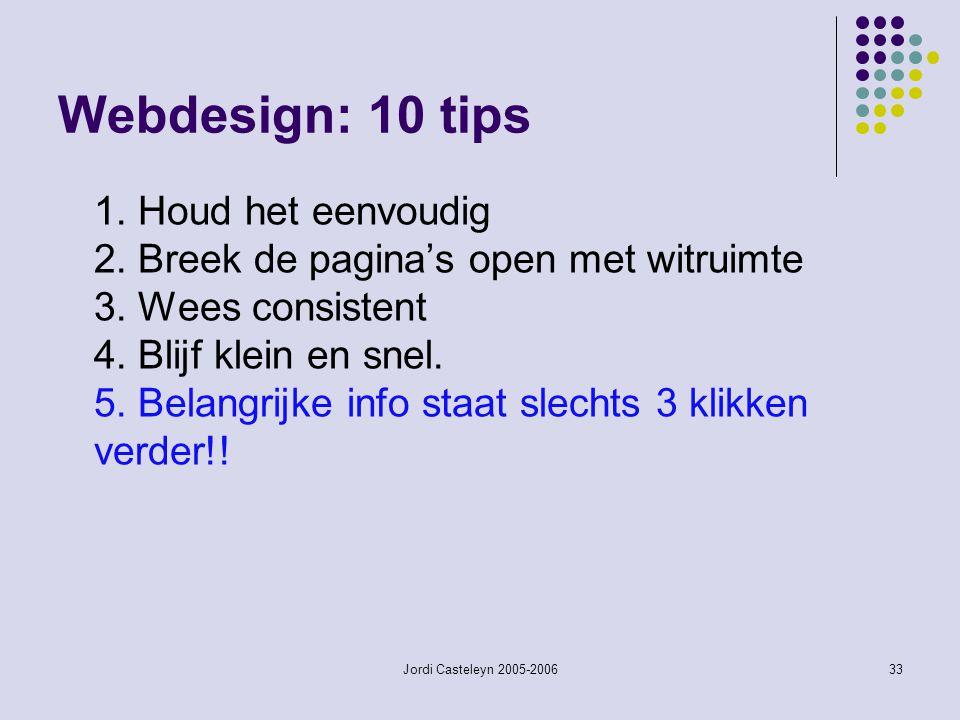 Jordi Casteleyn 2005-200633 Webdesign: 10 tips 1. Houd het eenvoudig 2. Breek de pagina's open met witruimte 3. Wees consistent 4. Blijf klein en snel