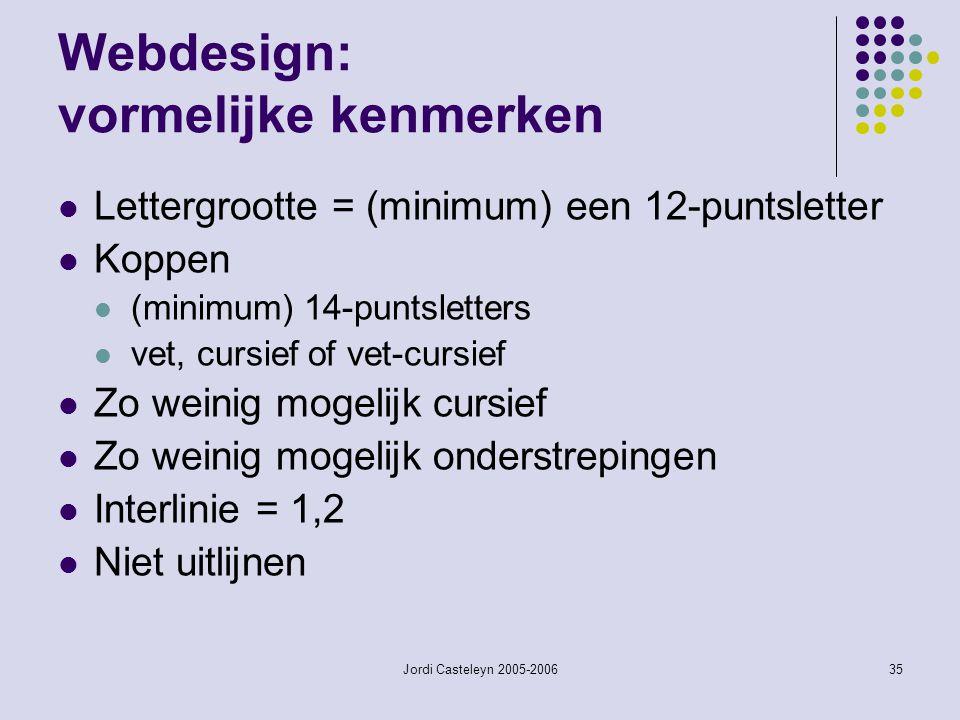 Jordi Casteleyn 2005-200635 Webdesign: vormelijke kenmerken Lettergrootte = (minimum) een 12-puntsletter Koppen (minimum) 14-puntsletters vet, cursief