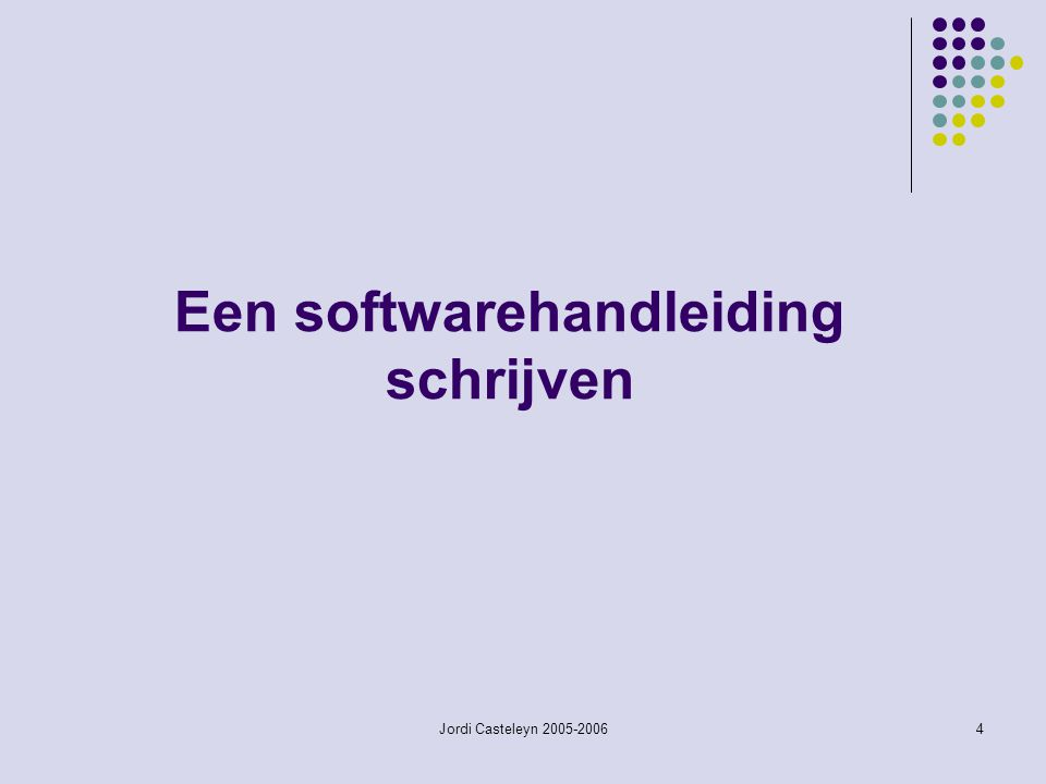 Jordi Casteleyn 2005-20064 Een softwarehandleiding schrijven