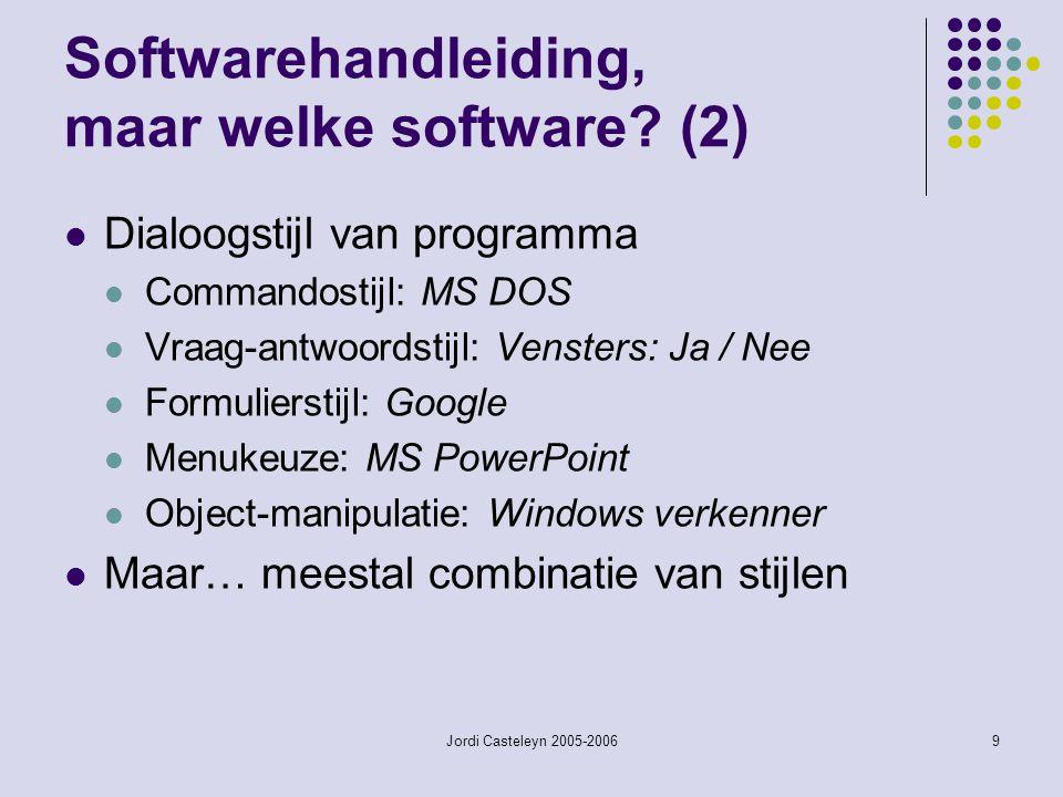 Jordi Casteleyn 2005-20069 Softwarehandleiding, maar welke software? (2) Dialoogstijl van programma Commandostijl: MS DOS Vraag-antwoordstijl: Venster