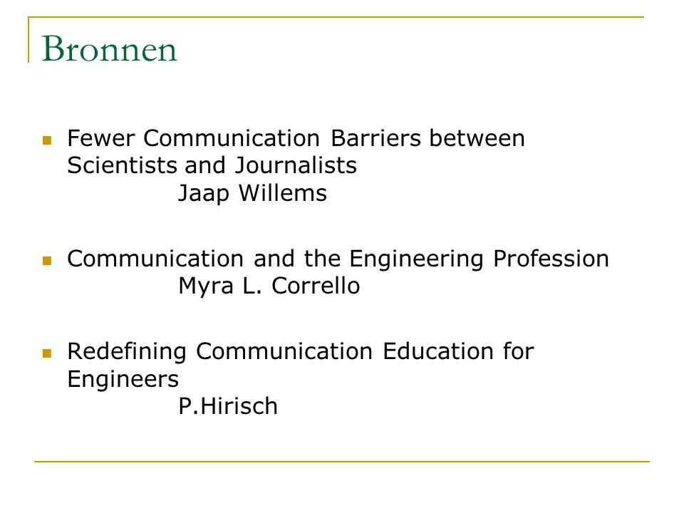 Bronnen Fewer Communication Barriers between Scientists and Journalists Jaap Willems Communication and the Engineering Profession Myra L.