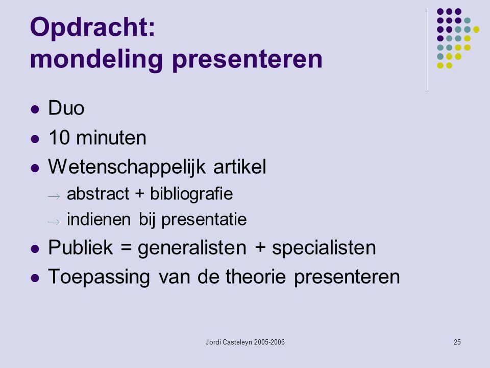 Jordi Casteleyn 2005-200625 Opdracht: mondeling presenteren Duo 10 minuten Wetenschappelijk artikel  abstract + bibliografie  indienen bij presentatie Publiek = generalisten + specialisten Toepassing van de theorie presenteren