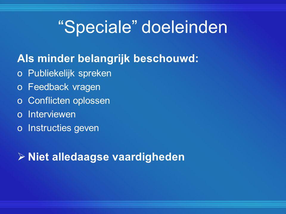 """""""Speciale"""" doeleinden Als minder belangrijk beschouwd: oPubliekelijk spreken oFeedback vragen oConflicten oplossen oInterviewen oInstructies geven  N"""