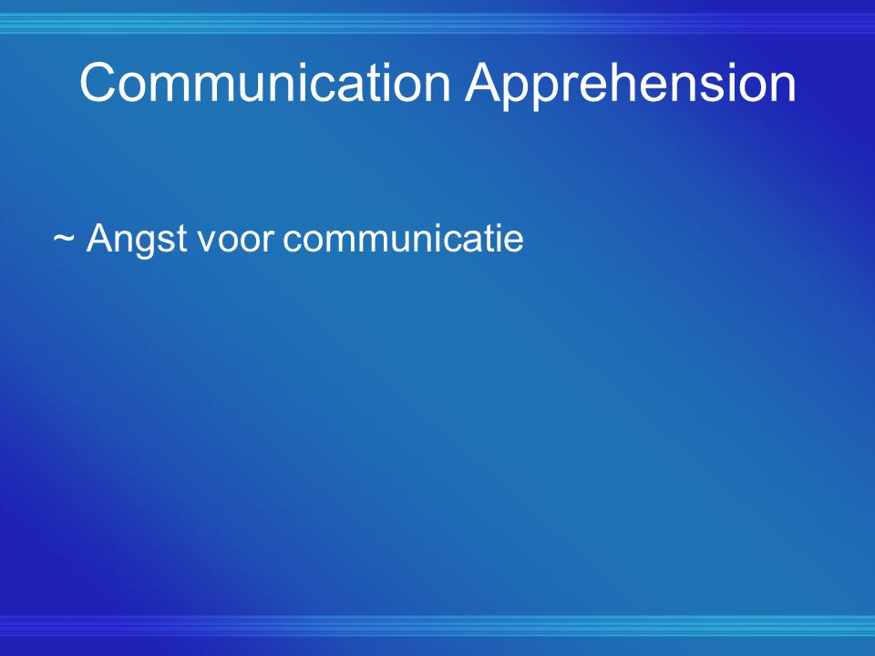 Communication Apprehension ~ Angst voor communicatie