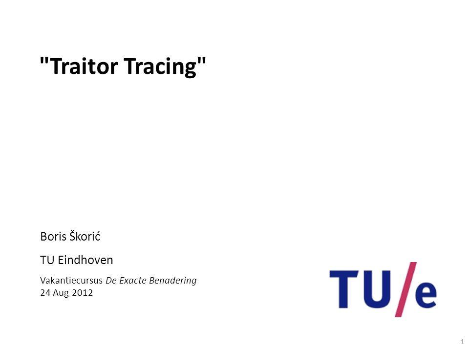 1 Traitor Tracing Boris Škorić TU Eindhoven Vakantiecursus De Exacte Benadering 24 Aug 2012