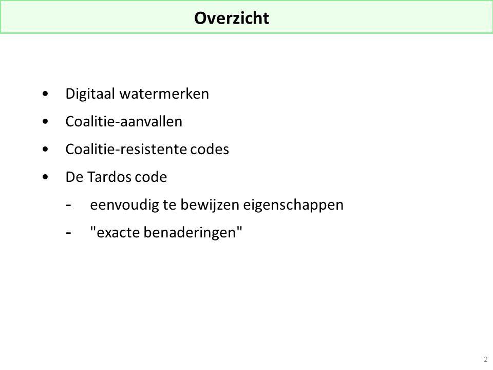 2 Digitaal watermerken Coalitie-aanvallen Coalitie-resistente codes De Tardos code -eenvoudig te bewijzen eigenschappen - exacte benaderingen Overzicht
