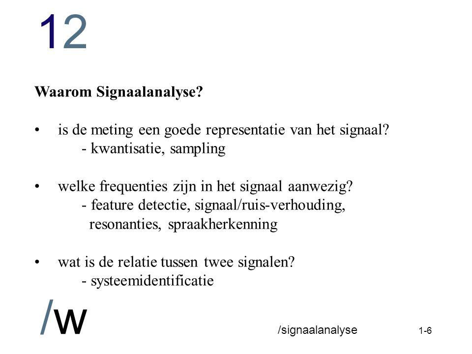 1212 /w /signaalanalyse 1-5 Bij veel experimenten: echte signaal (= te meten grootheid) : analoog, continu gemeten signaal : digitaal, discreet